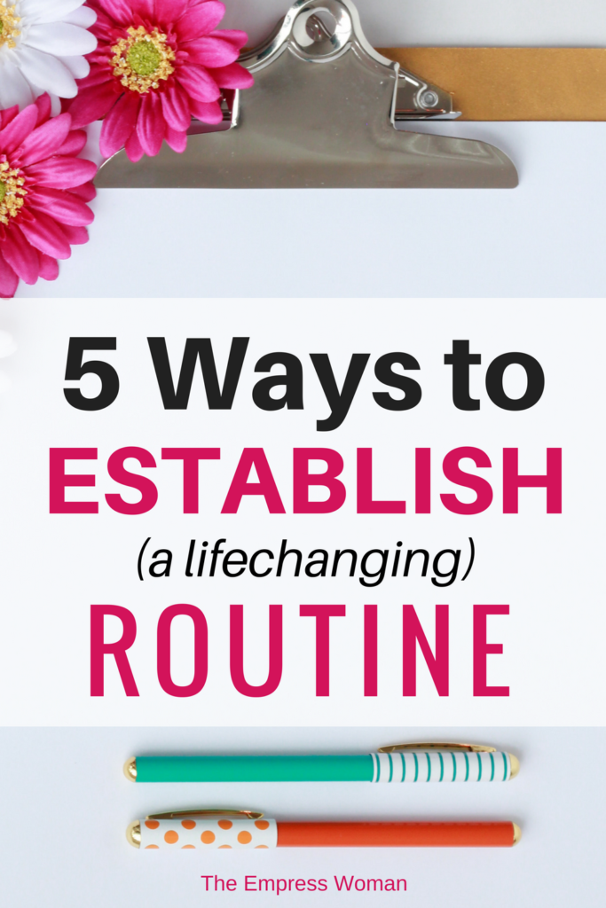 5 ways to establish routines. How to establish routines to change your life and reach new heights!