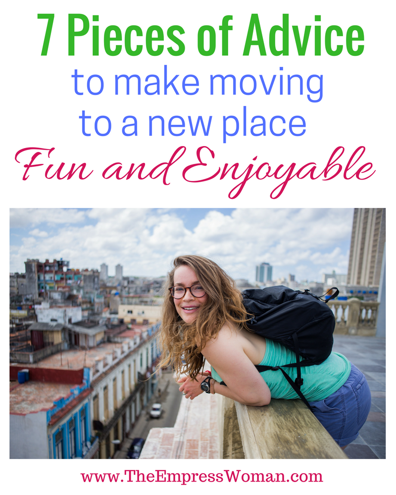 7 pieces of advice to make moving to a new place fun and enjoyable. Moving advice.