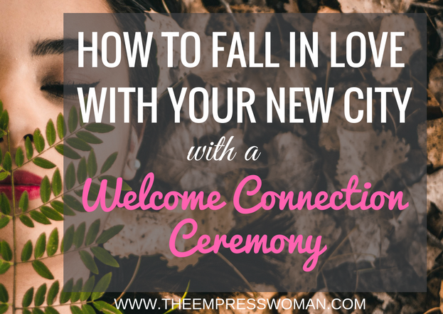 Connection Ceremony when you move to a new place.