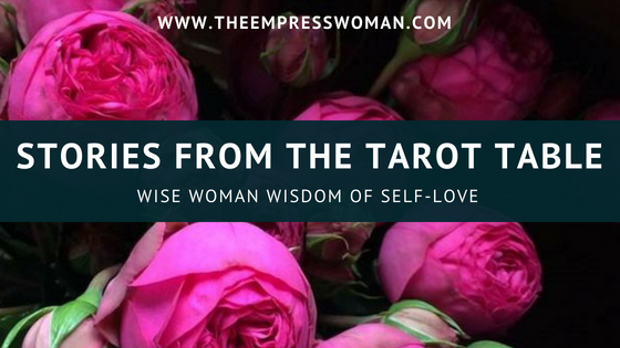 STORIES FROM THE TAROT TABLE WISE WOMAN WISDOM OF SELF LOVE THE EMPRESS WOMAN